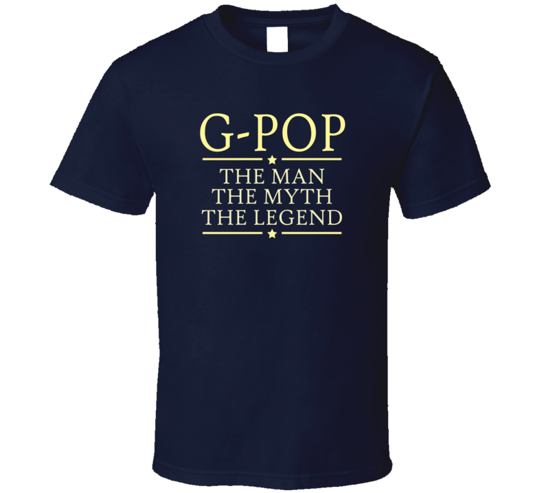 G-pop The Man The Myth The Legend T Shirt