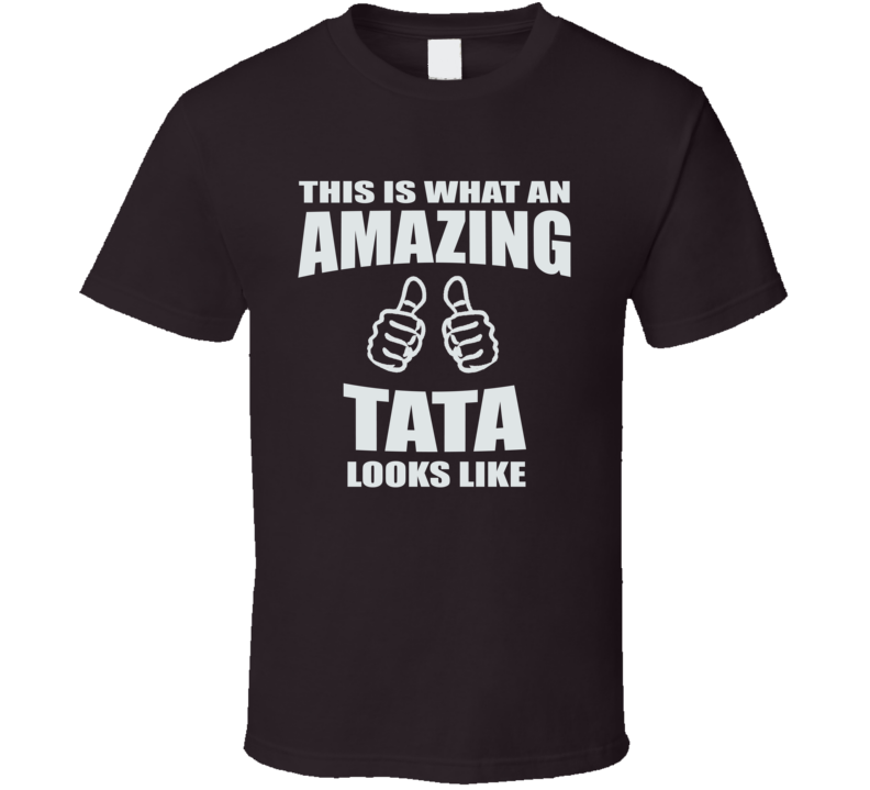 This is What An Amazing Tata Looks Like T Shirt