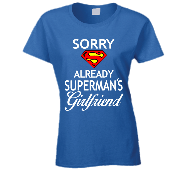 Sorry Already Superman's Girlfriend T Shirt