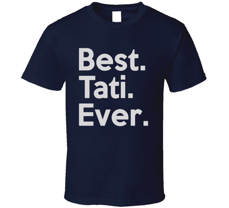 Best Tati Ever T Shirt