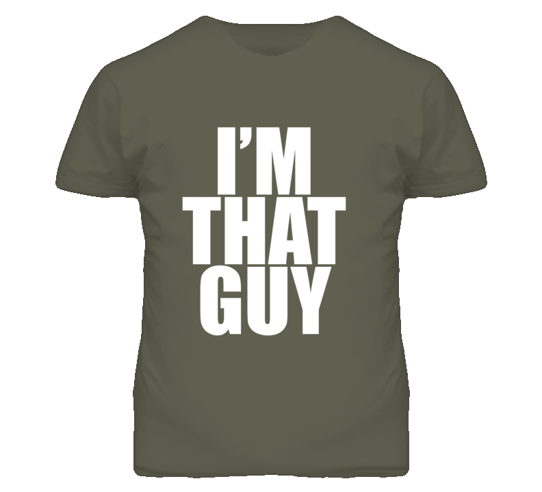 I'm THAT GUY T Shirt