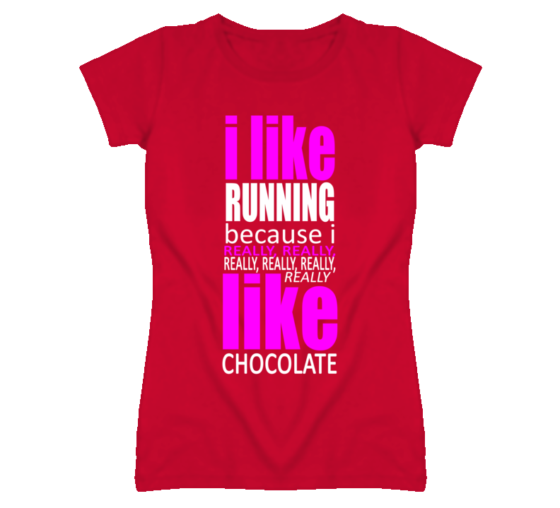 I like Running Because I Like Chocolate T Shirt