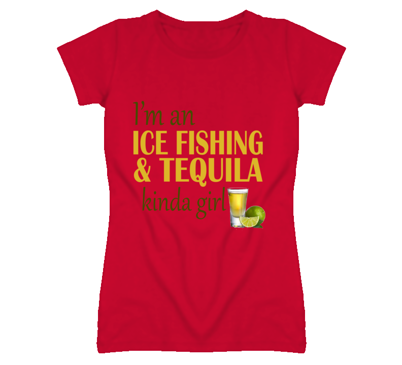 Ice Fishing and Tequila Kinda Girl T Shirt