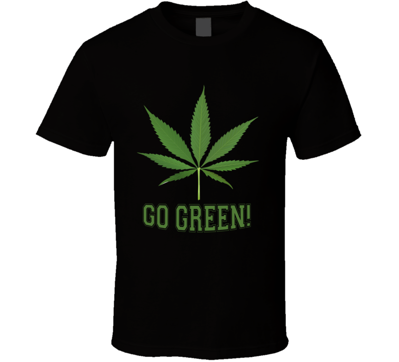 Go Green Marijuana T Shirt