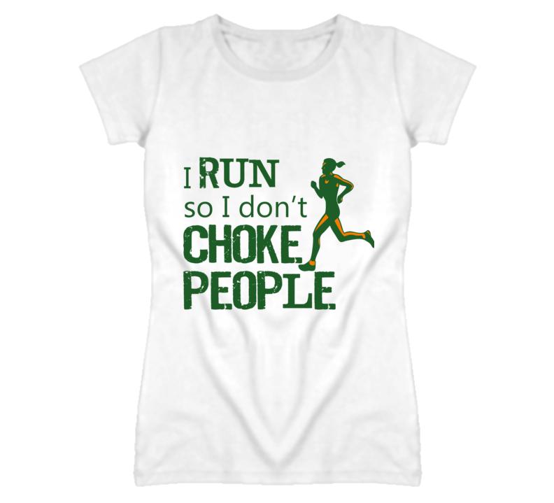 I Run So I Don't Choke People T Shirt