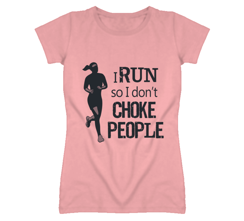 I run so I don't Choke People T Shirt