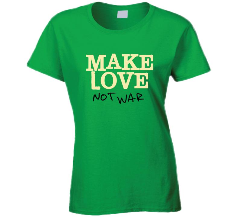 Make Love Not War T Shirt