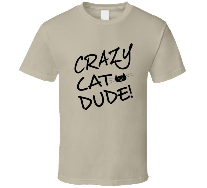 Crazy Cat Dude T Shirt