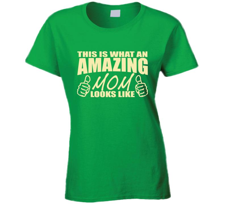 Amazing Mom T Shirt | Awesome Mom Looks Like T Shirt