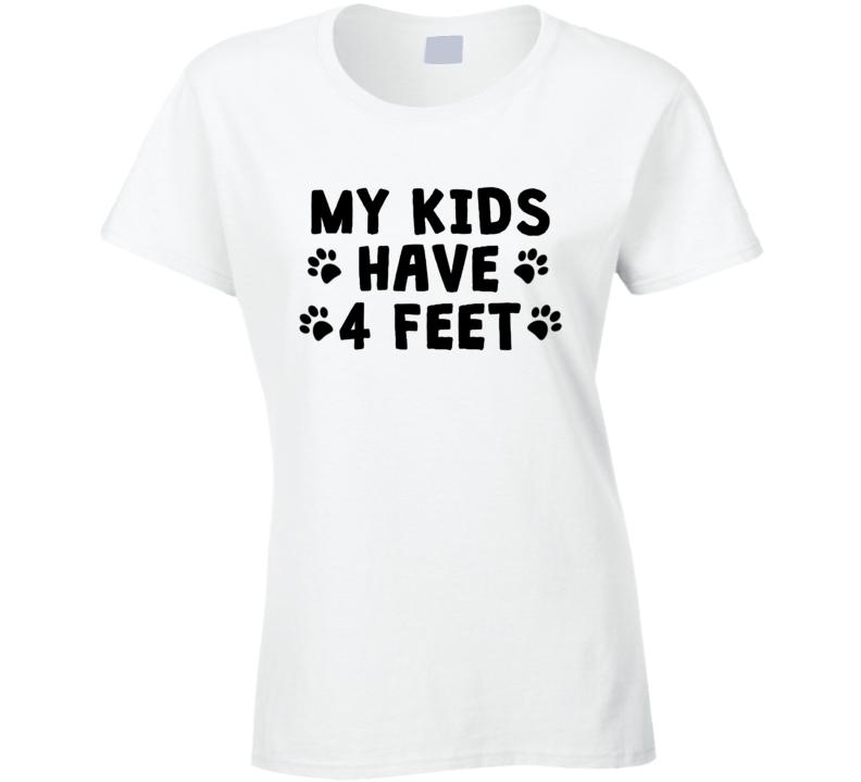 My Kids Have 4 Feet T Shirt