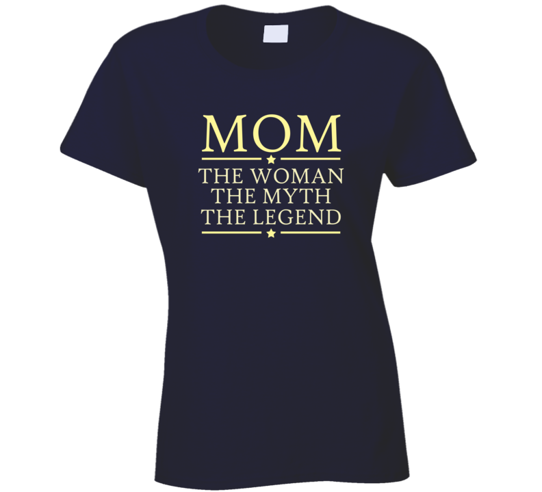 Mom the Woman the Myth the Legend T Shirt
