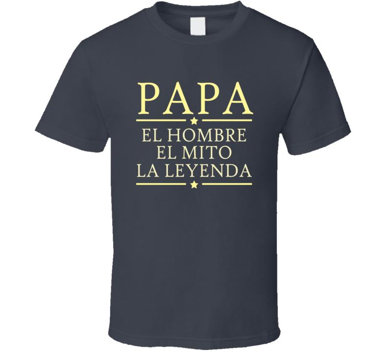 Papa El Hombre El Mito La Leyenda T Shirt