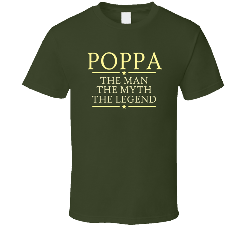 Poppa The Man the Myth The Legend T Shirt