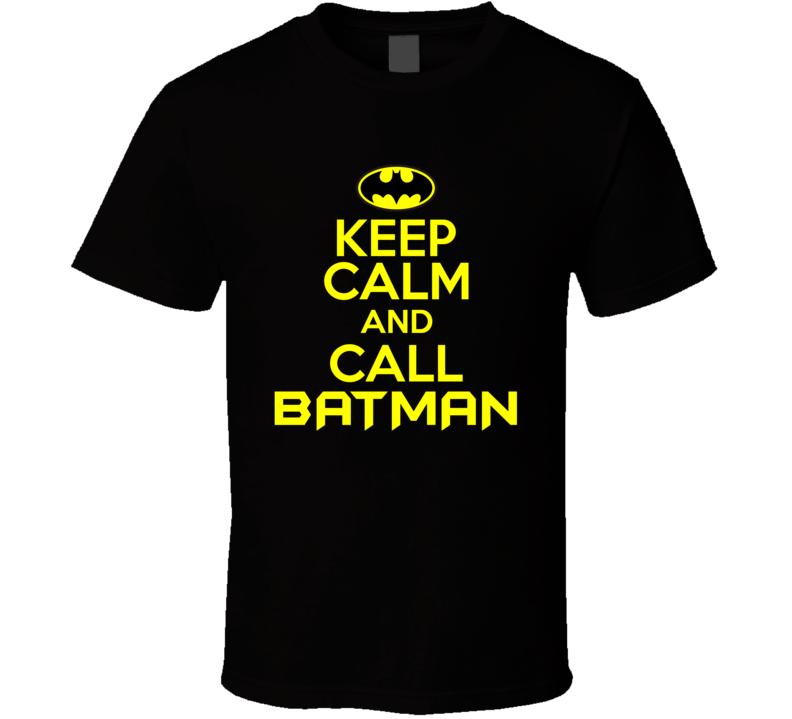 Keep Calm and Call Batman T Shirt