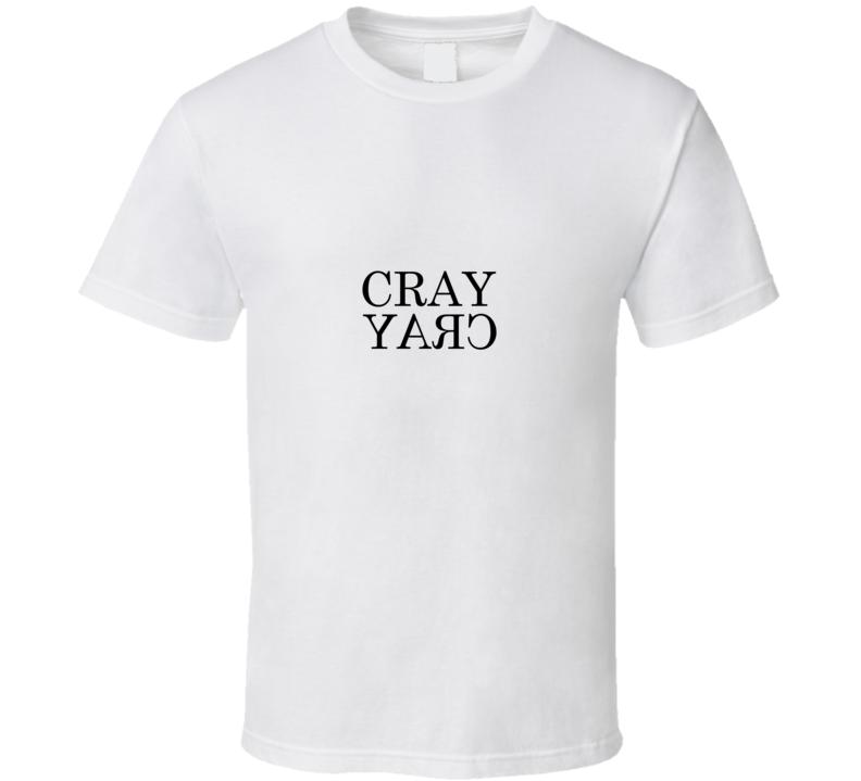 cray cray T Shirt