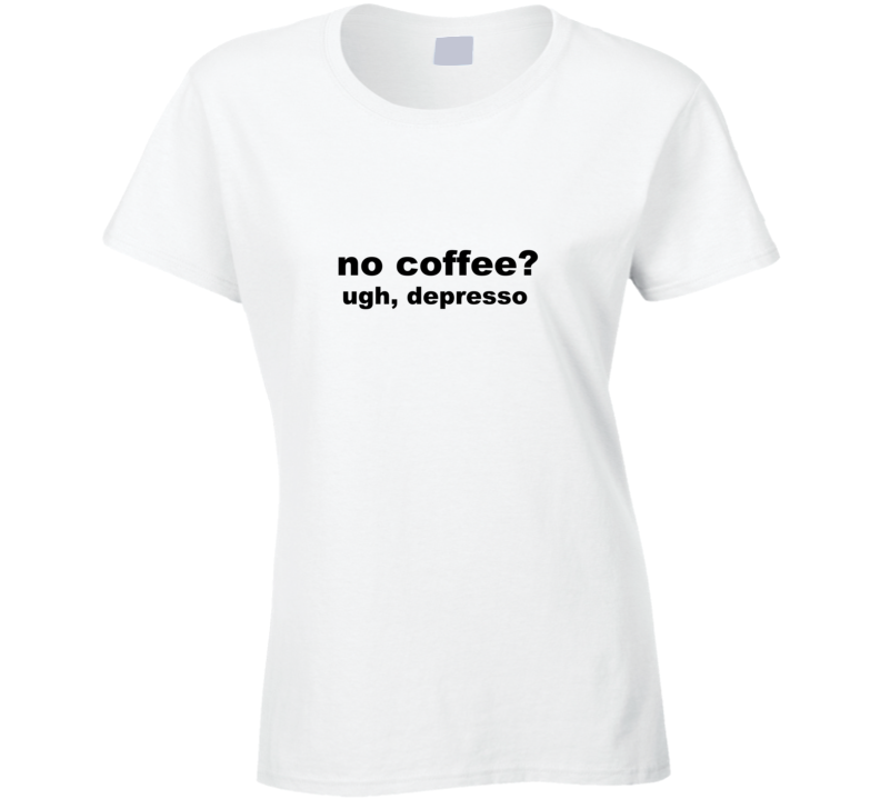 no coffee depresso T Shirt