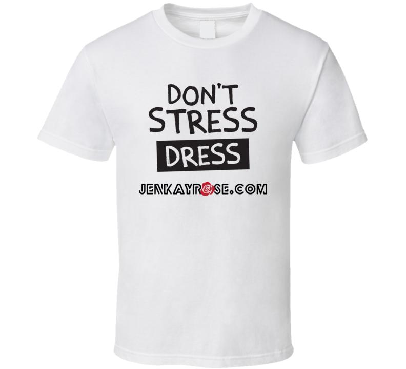 Don't Stress Dress Jenkayrose.com Apparel Store T Shirt