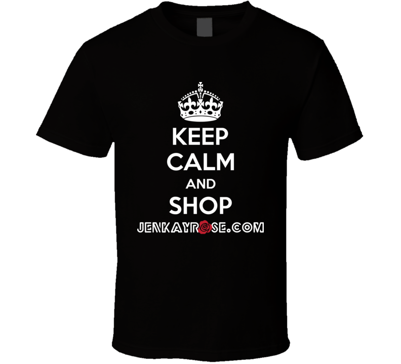 Keep Calm And Shop Jenkayrose.com Cool T Shirt