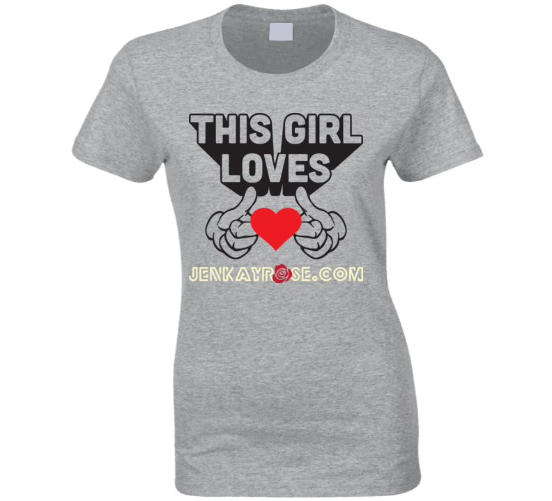 This Girl Loves Jenkayrose.com Ladies T Shirt