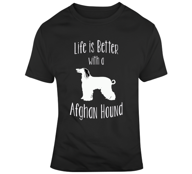Life Is Better With An Afgan Hound Dog Lover  T Shirt