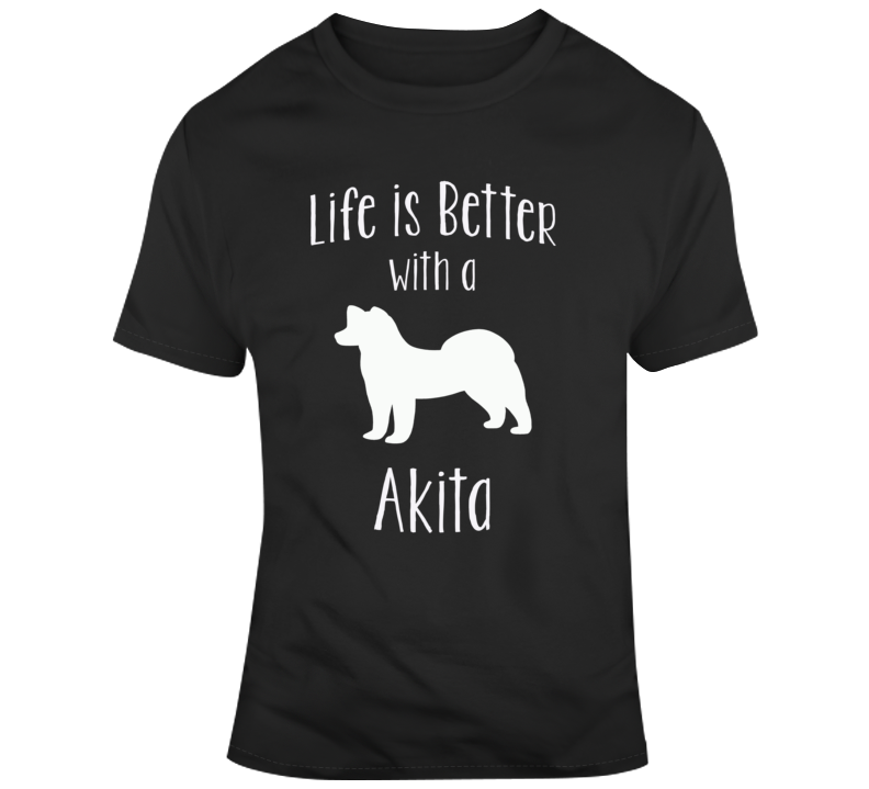 Life Is Better With An Akita Dog Lover  T Shirt