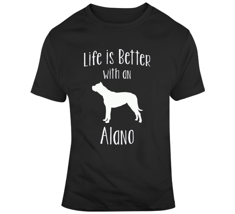 Life Is Better With An Alano Dog Lover  T Shirt