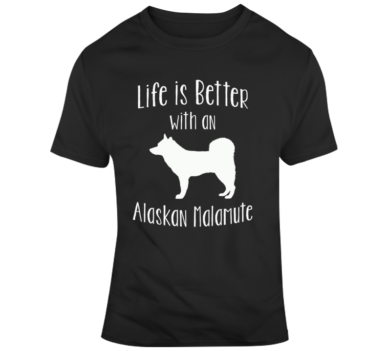 Life Is Better With An Alaskan Malamute Dog Lover  T Shirt
