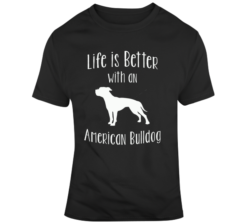 Life Is Better With An American Bulldog Dog Lover  T Shirt