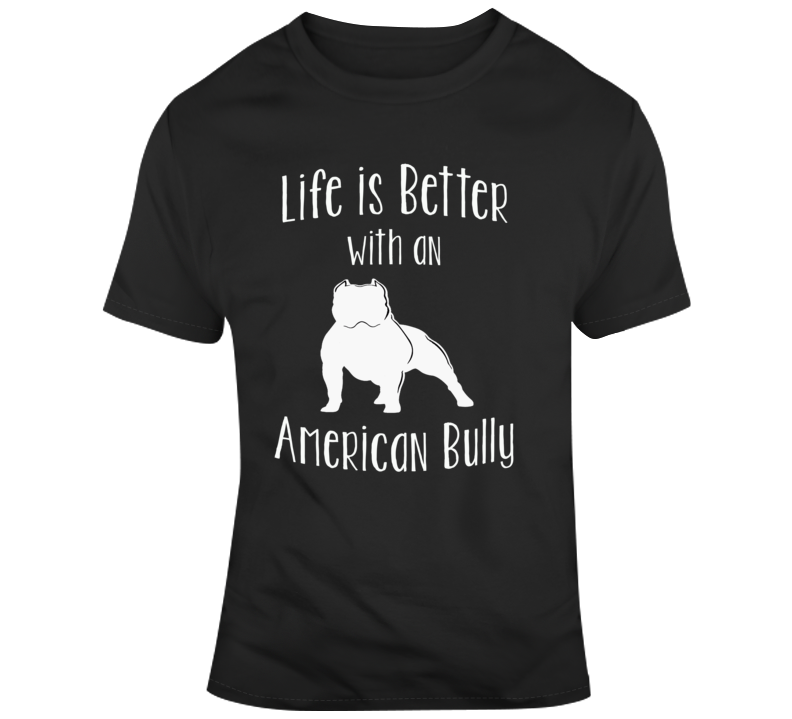 Life Is Better With An American Bully Dog Lover  T Shirt