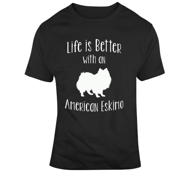 Life Is Better With An American Eskimo Dog Lover  T Shirt