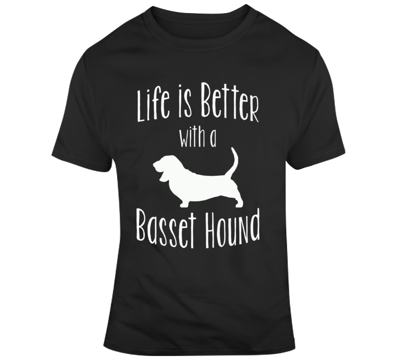 Life Is Better With A Basset Hound Dog Lover T Shirt