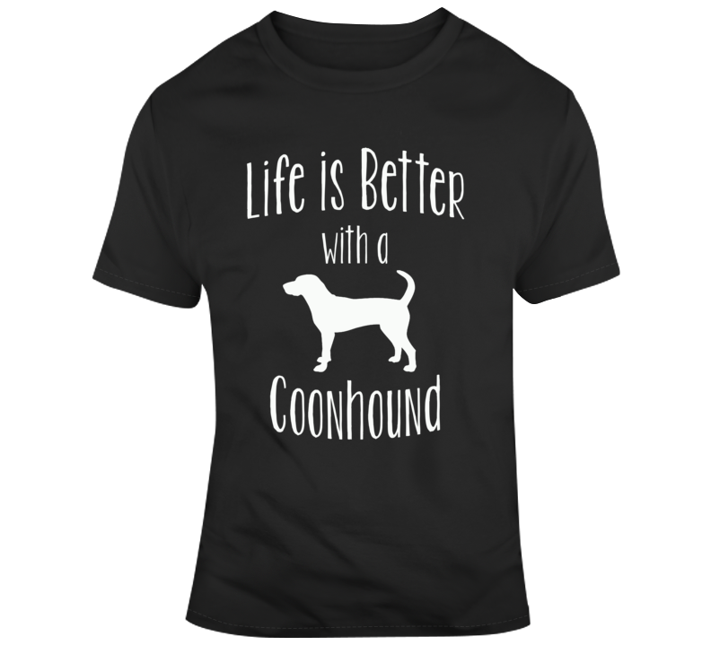 Life Is Better With A Coonhound Dog Lover T Shirt