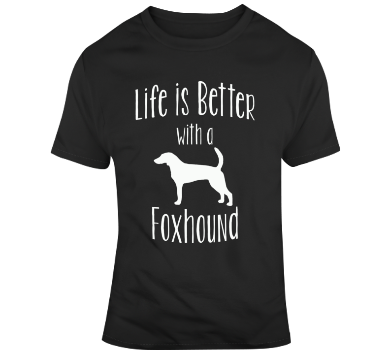 Life Is Better With A Foxhound Dog Lover T Shirt
