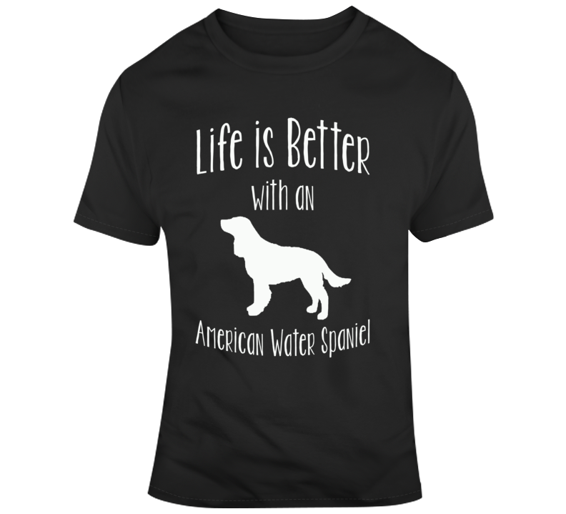 Life Is Better With An American Water Spaniel Dog Lover T Shirt