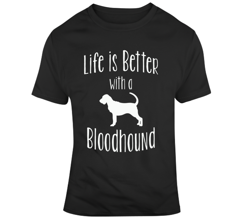 Life Is Better With A Bloodhound Dog Lover T Shirt