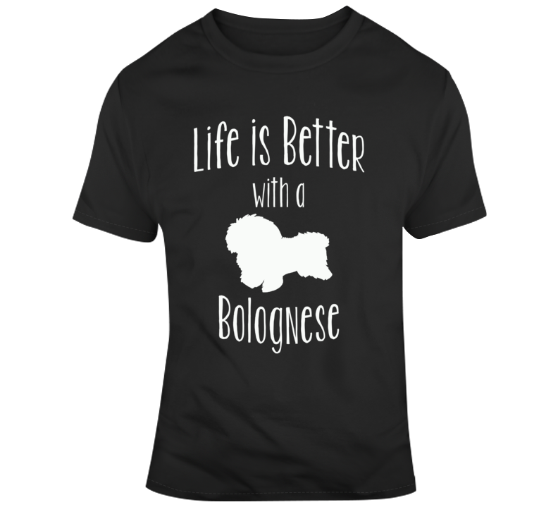 Life Is Better With A Bolognese Dog Lover  T Shirt