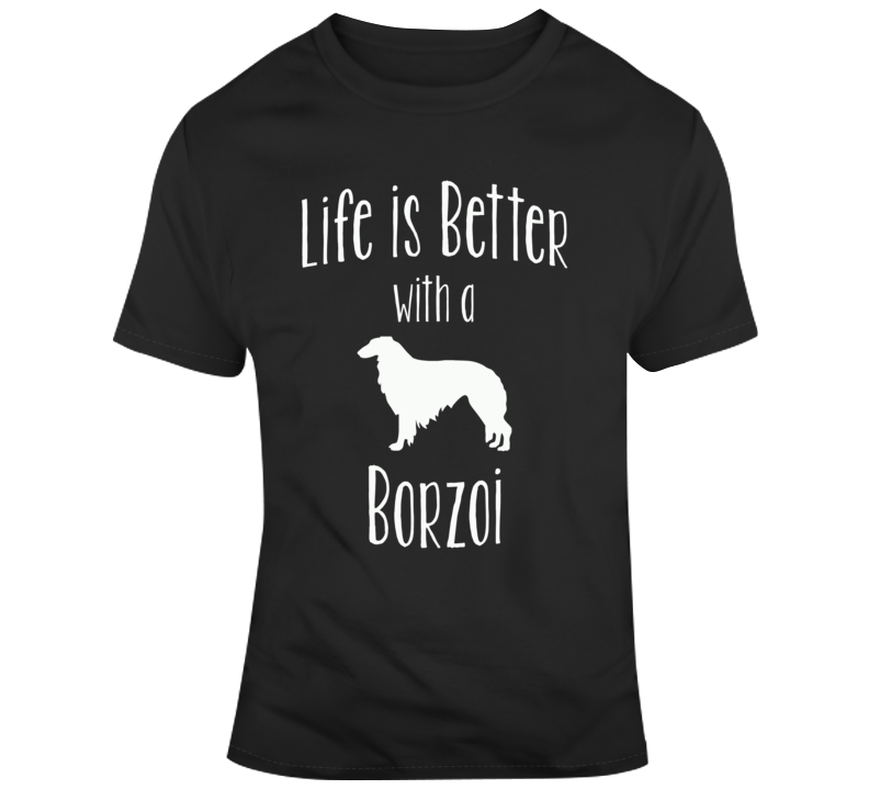 Life Is Better With A Borzoi Dog Lover T Shirt