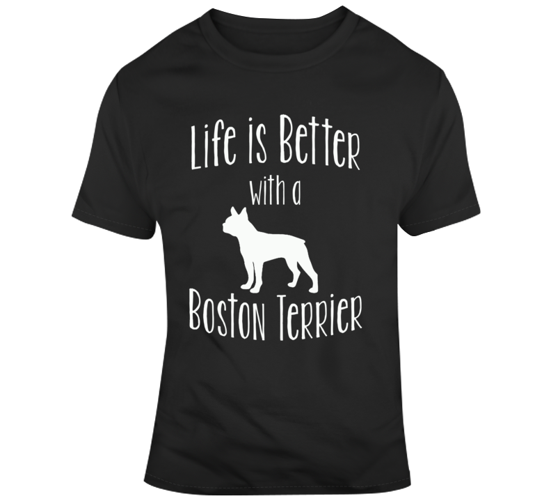 Life Is Better With A Boston Terrier Dog Lover T Shirt
