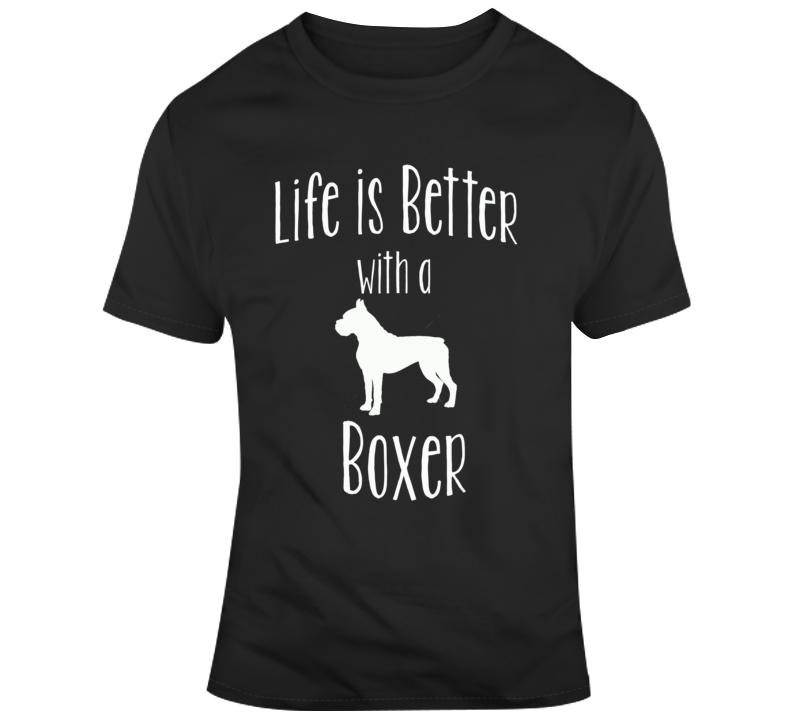 Life Is Better With A Boxer Dog Lover T Shirt