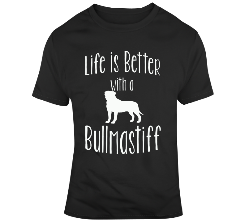 Life Is Better With A Bullmastiff Dog Lover T Shirt