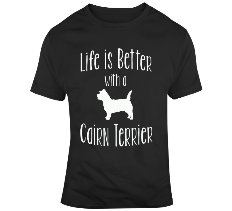 Life Is Better With A Cairn Terrier Dog Lover T Shirt