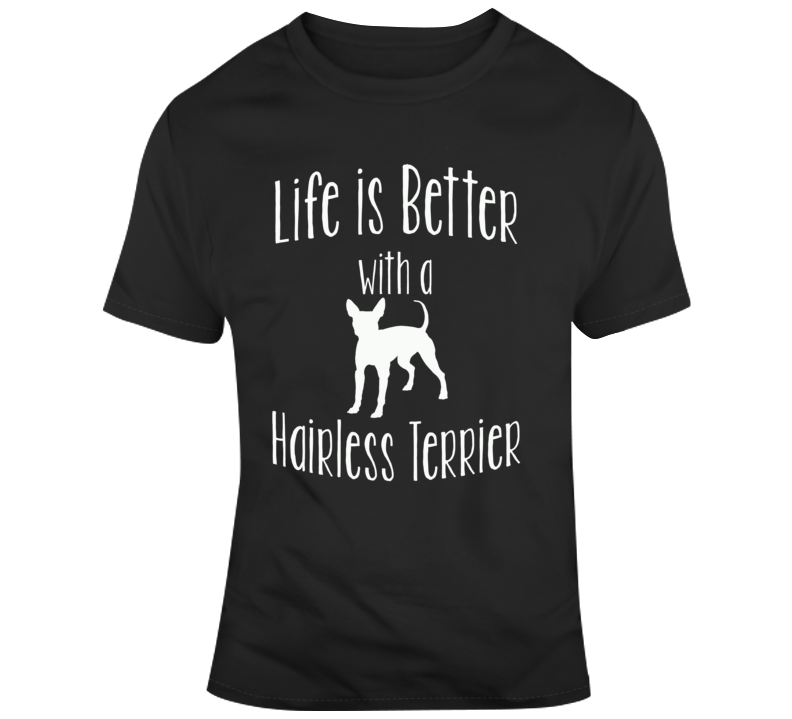 Life Is Better With An American Hairless Terrier Dog Lover T Shirt