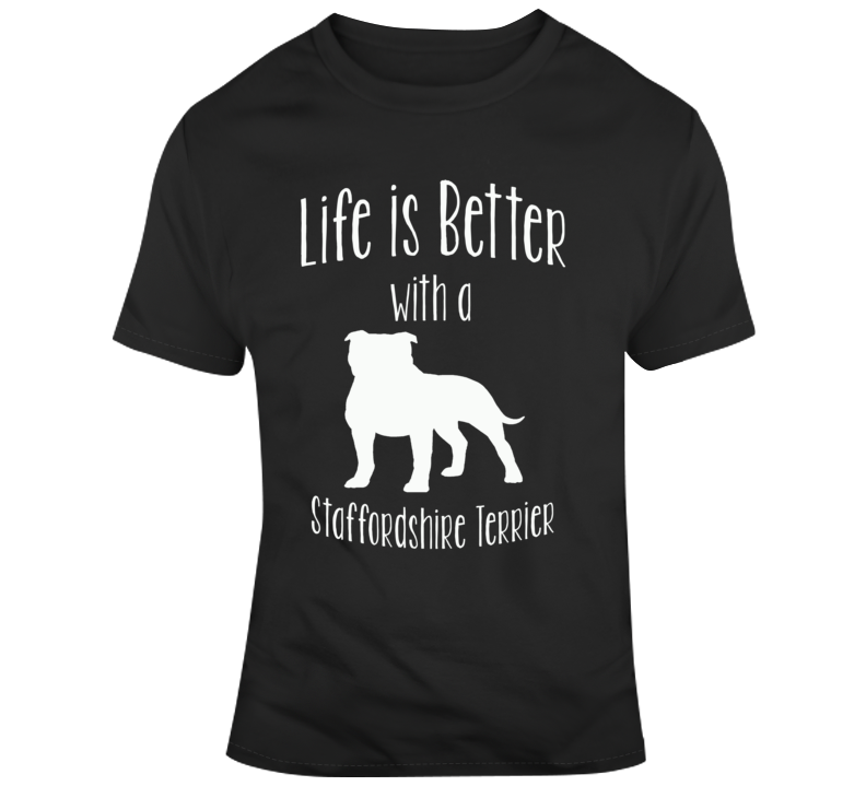 Life Is Bette With A Stafordshire Terrier Dog Lover T Shirt