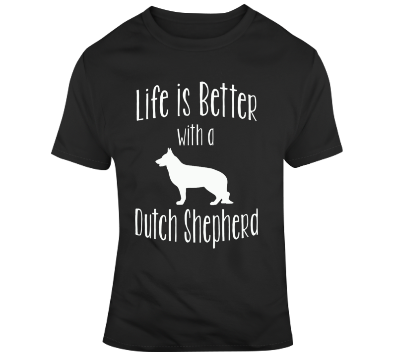 Life Is Better With A Dutch Shepherd Dog Lover T Shirt