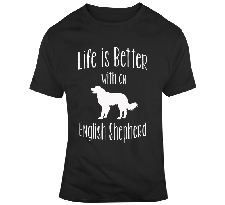 Life Is Better With An English Shepherd Dog Lover T Shirt