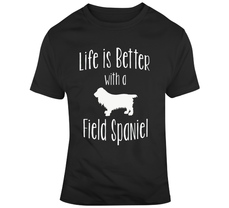 Life Is Better With A Field Spaniel Dog Lover T Shirt