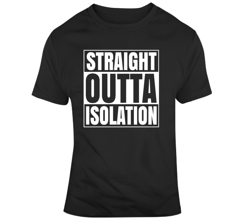 Straight Outta Isolation   T Shirt
