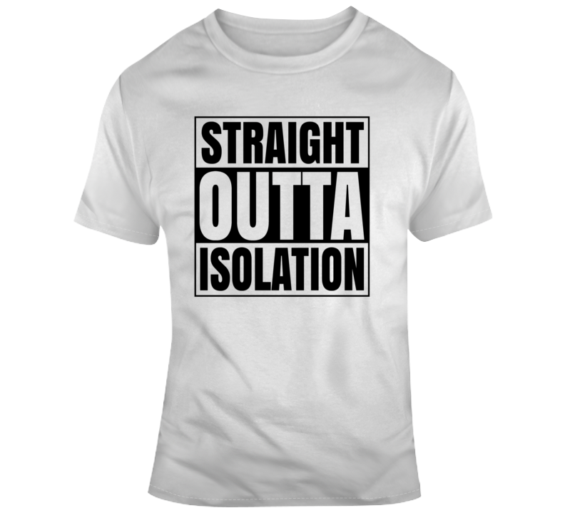 Straight Outta Isolation Funny T Shirt