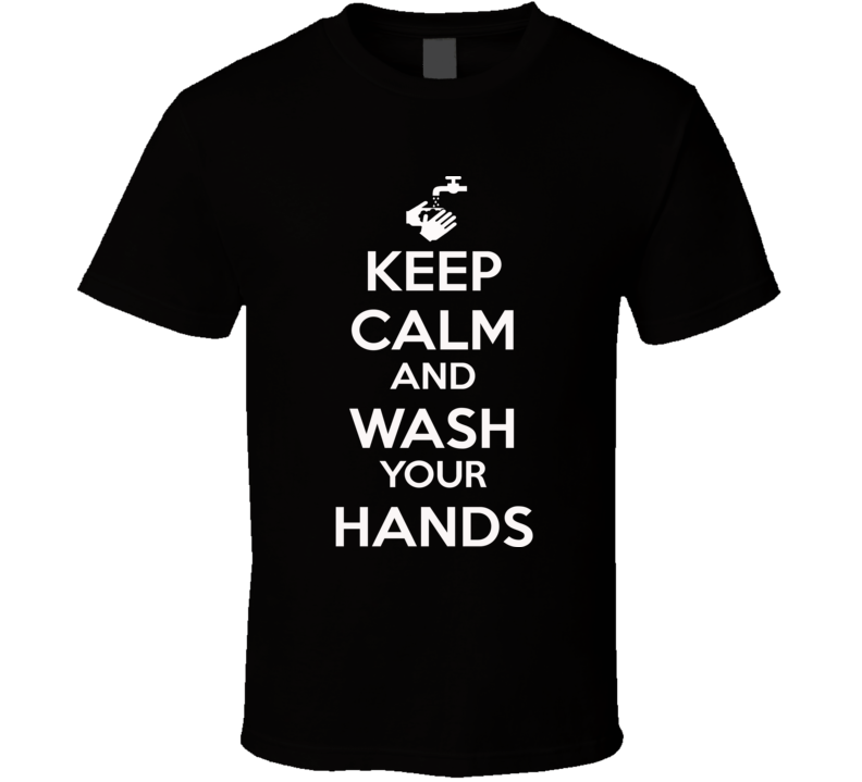 Keep Calm And Wash Your Hands T Shirt