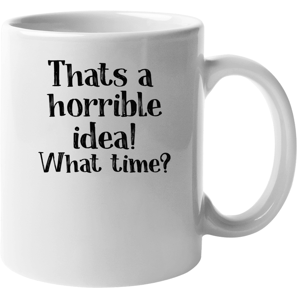 That A Horrible Idea, What Time Mug